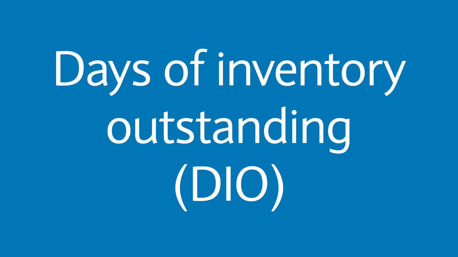Days of inventory outstanding (DIO)