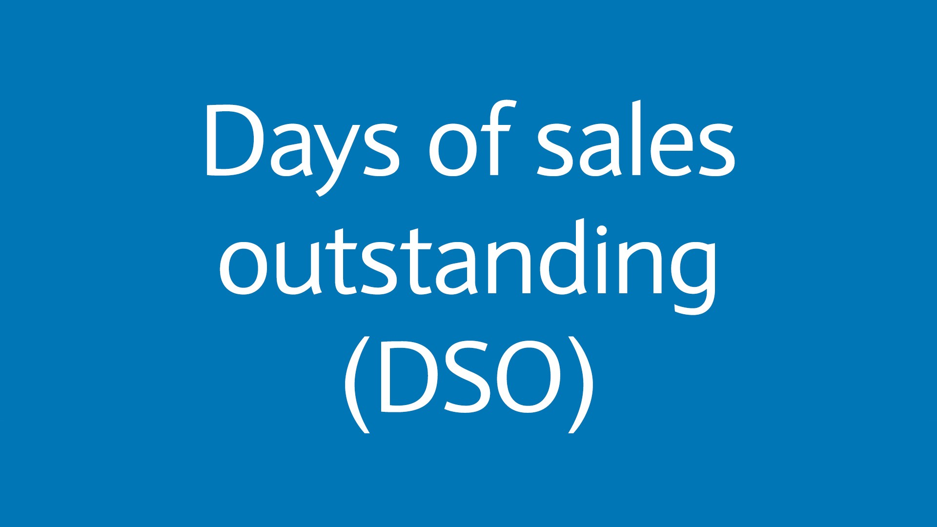 Days of sales outstanding (DSO)