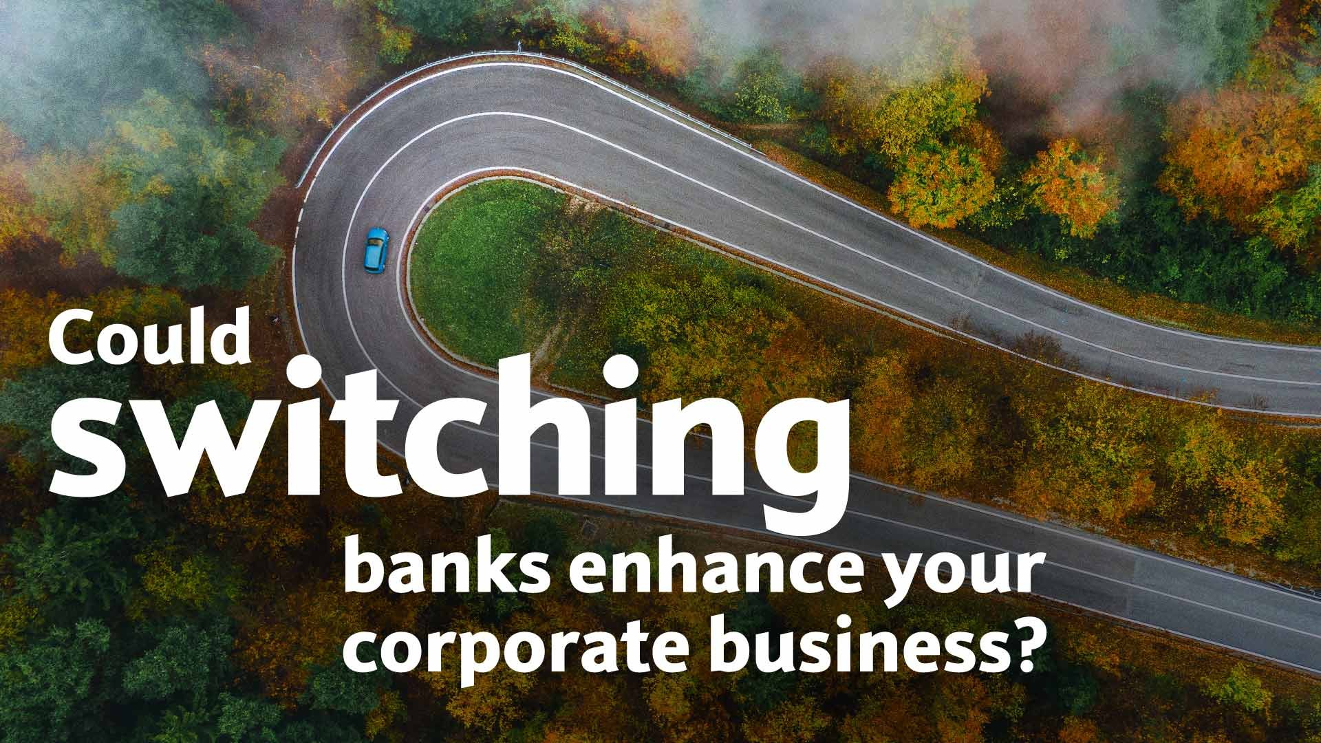 Could switching banks enhance your corporate business?