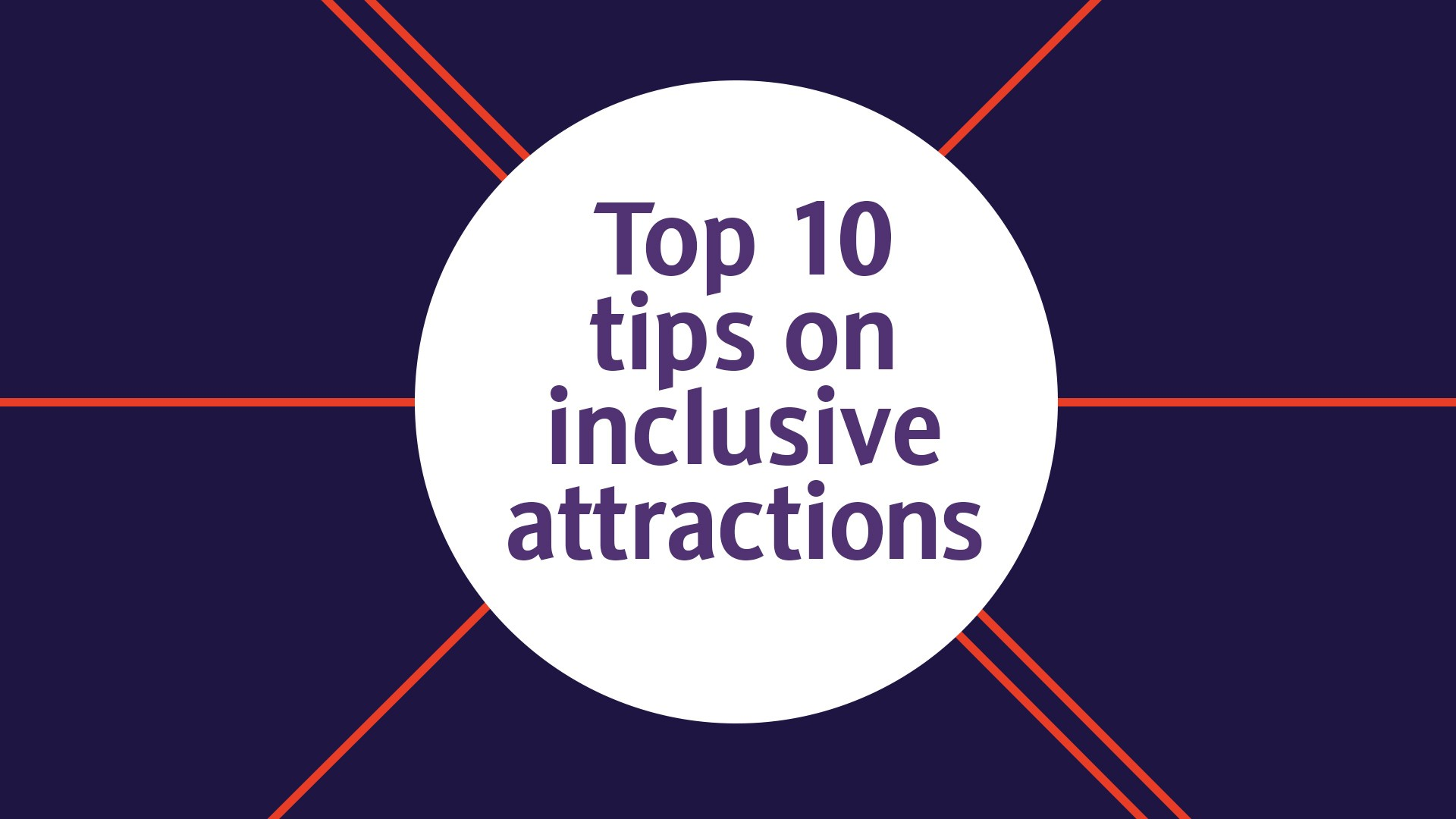 Top 10 tips on inclusive attractions