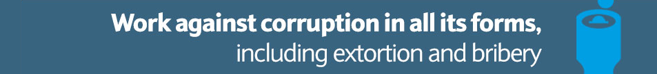 Work against corruption in all its formsincluding extortion and bribery
