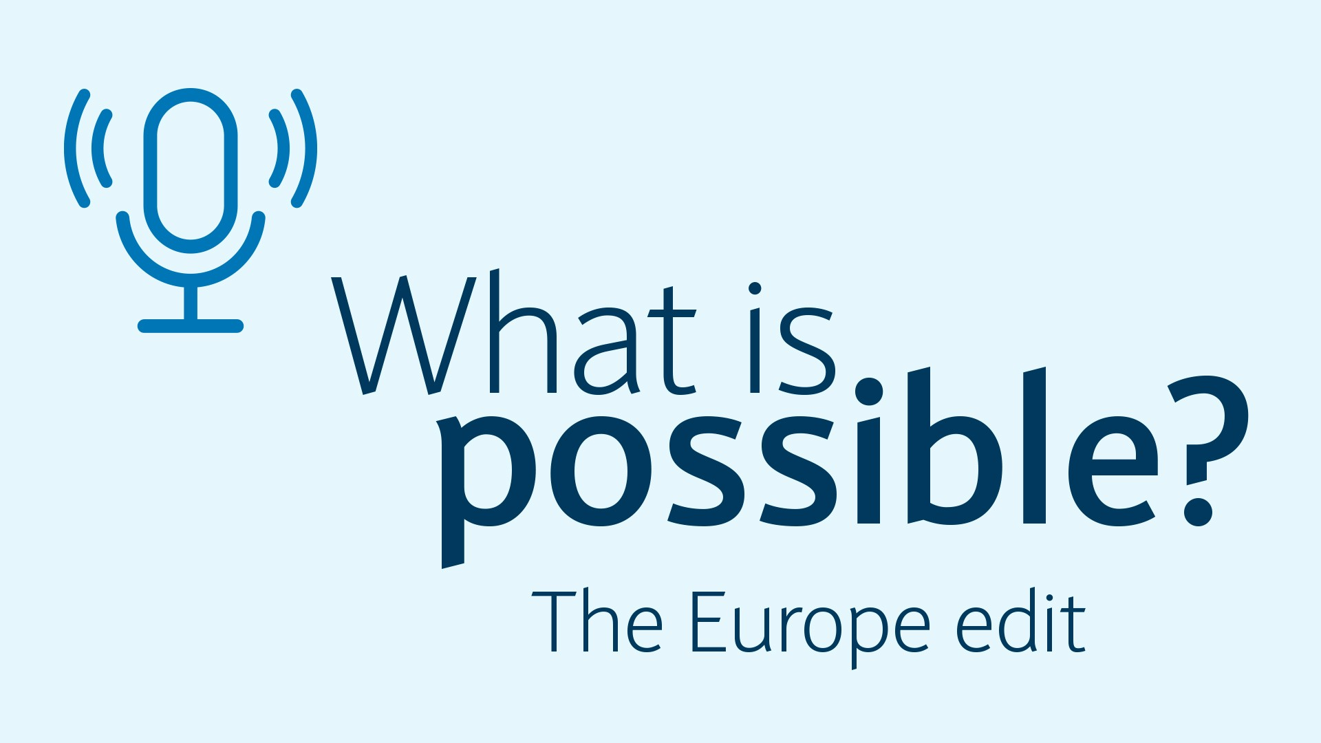 What is possible - the Europe edit